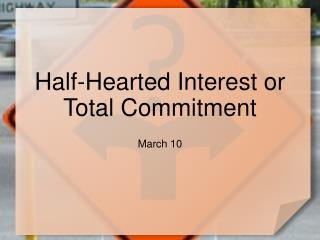 Half-Hearted Interest or Total Commitment