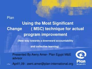 Presented By Awny Amer- Plan Egypt M&E advisor April1,09 : awni.amer@plan-international