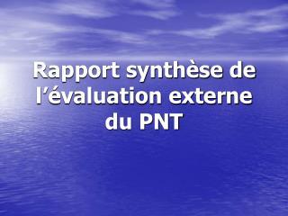 Rapport synthèse de l'évaluation externe  du PNT
