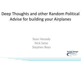 Deep Thoughts and other Random Political Advise for building your Airplanes