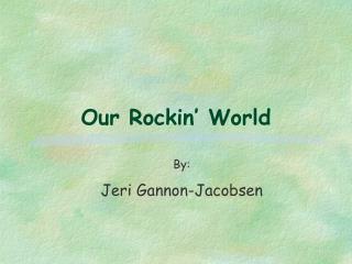 Our Rockin  World
