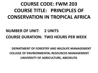 COURSE CODE: FWM 203 COURSE TITLE:   PRINCIPLES OF CONSERVATION IN TROPICAL AFRICA