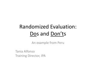 Randomized Evaluation:  Do s  and  Don't s