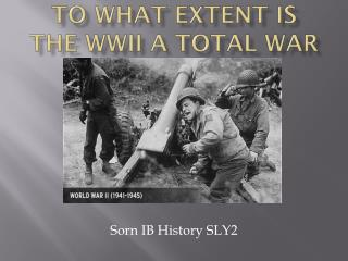 To what extent is the WWII a total war