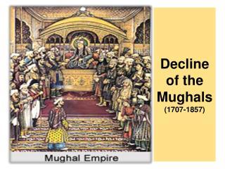 Decline of the  Mughals (1707-1857)