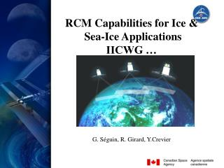 RCM Capabilities for Ice &  Sea-Ice Applications  IICWG � G. S�guin, R. Girard, Y.Crevier