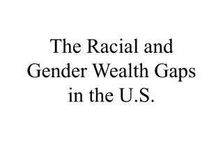 The Racial and Gender Wealth Gaps in the U.S.