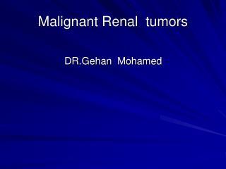 Malignant Renal  tumors