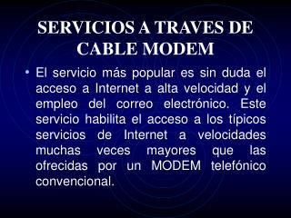 SERVICIOS A TRAVES DE CABLE MODEM