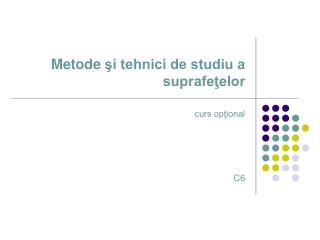 Metode  ?i tehnici de studiu a suprafe?elor