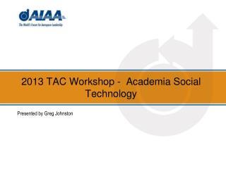 2013 TAC Workshop -  Academia Social Technology
