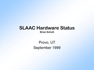 SLAAC Hardware Status Brian Schott