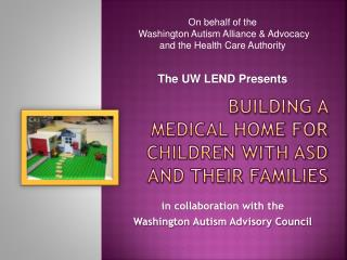 BUILDING A  MEDICAL HOME FOR CHILDREN WITH ASD AND THEIR FAMILIES