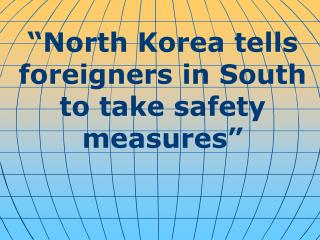 """North Korea tells foreigners in South to take safety measures"""