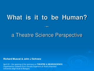What  is  it  to  be  Human?      a Theatre Science Perspective