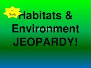 Habitats & Environment JEOPARDY!