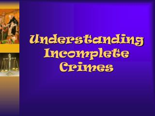 Understanding Incomplete Crimes