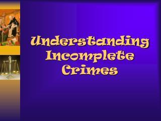 Understanding Incomplete Crimes