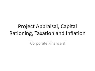 Project Appraisal, Capital Rationing, Taxation and Inflation