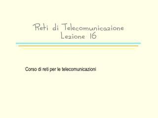 Reti di Telecomunicazione Lezione 16