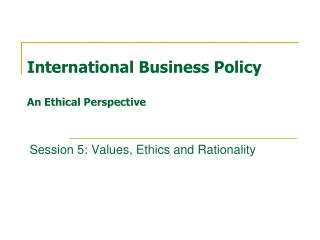 International Business Policy An Ethical Perspective