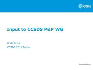 Input to CCSDS P&P WG