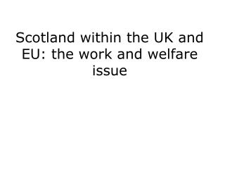 Scotland within the UK and EU: the work and welfare issue