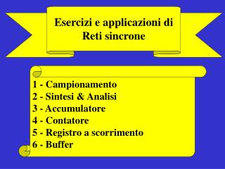 1 - Campionamento 2 - Sintesi & Analisi 3 - Accumulatore 4 - Contatore 5 - Registro a scorrimento