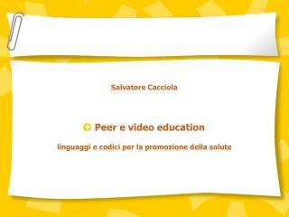 Salvatore Cacciola Peer e video education linguaggi e codici per la promozione della salute