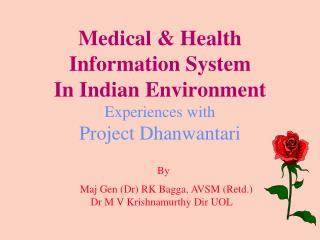 Medical & Health Information System In Indian Environment Experiences with  Project Dhanwantari