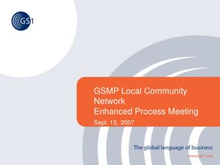 GSMP Local Community Network  Enhanced Process Meeting  Sept. 13, 2007