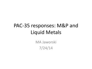 PAC-35 responses:  M&P and Liquid  Metals