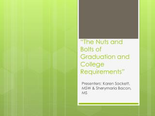 """The Nuts and Bolts of Graduation and College Requirements """