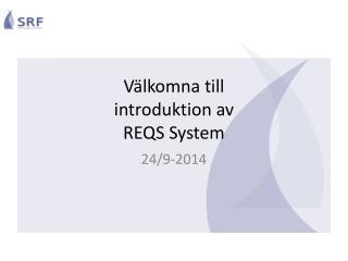 Välkomna till introduktion av  REQS System