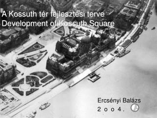 A Kossuth t�r fejleszt�si terve Development of Kossuth Square