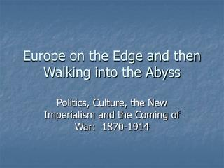 Europe on the Edge and then Walking into the Abyss