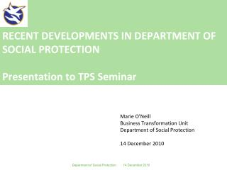 RECENT DEVELOPMENTS IN DEPARTMENT OF SOCIAL PROTECTION Presentation to TPS Seminar