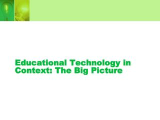 Educational Technology in Context: The Big Picture