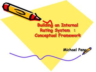 Building an Internal Rating System  : Conceptual Framework