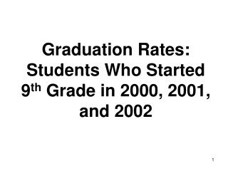 Graduation Rates: Students Who Started 9 th  Grade in 2000, 2001, and 2002