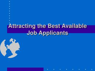 Attracting the Best Available Job Applicants