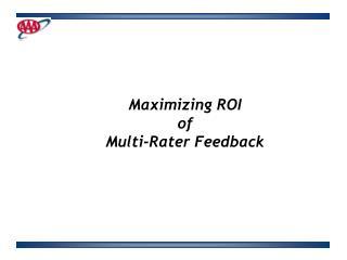 Maximizing ROI  of  Multi-Rater Feedback