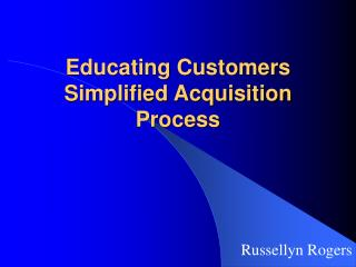 Educating Customers   Simplified Acquisition Process