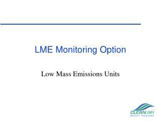 LME Monitoring Option