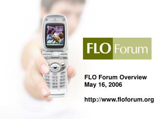 FLO Forum Overview May 16, 2006 floforum