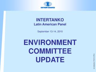 INTERTANKO Latin American Panel September 13-14, 2010 ENVIRONMENT  COMMITTEE  UPDATE