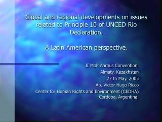 II MoP Aarhus Convention, Almaty, Kazakhstan 27 th May. 2005 Ab. Victor Hugo Ricco