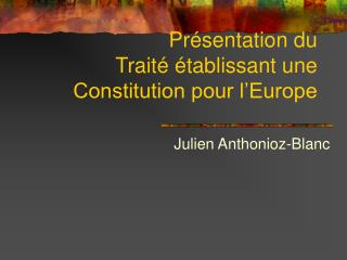 Pr�sentation du Trait� �tablissant une Constitution pour l�Europe