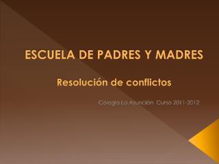 ESCUELA DE PADRES Y MADRES Resolución de conflictos