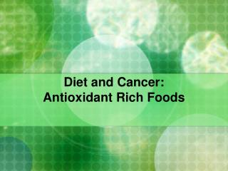 Diet and Cancer: Antioxidant Rich Foods
